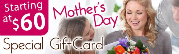 Click here to purchase Mother's Day Special Certificate.